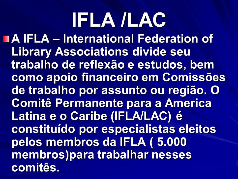 IFLA /LAC A IFLA – International Federation of Library Associations divide seu trabalho de reflexão e estudos, bem como apoio financeiro em Comissões