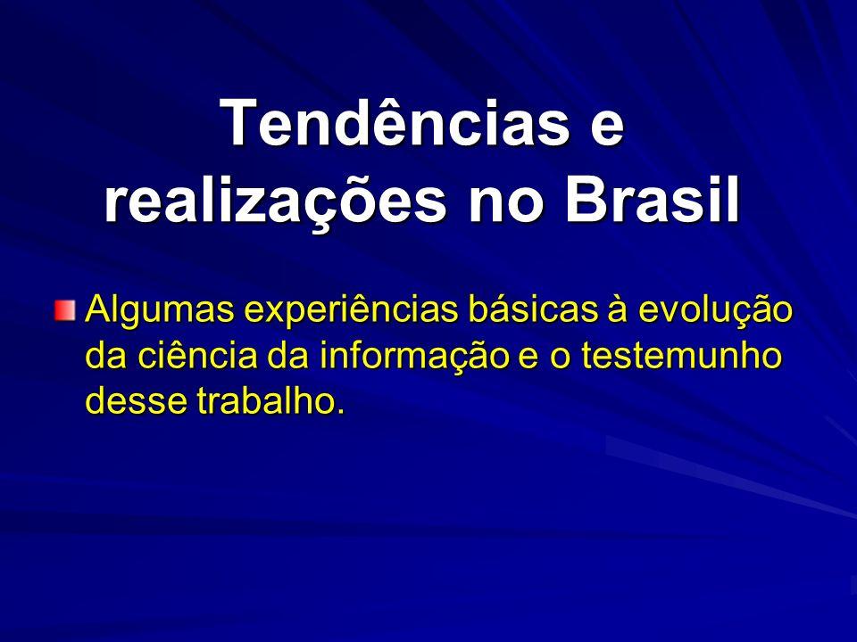 Tendências e realizações no Brasil Algumas experiências básicas à evolução da ciência da informação e o testemunho desse trabalho.