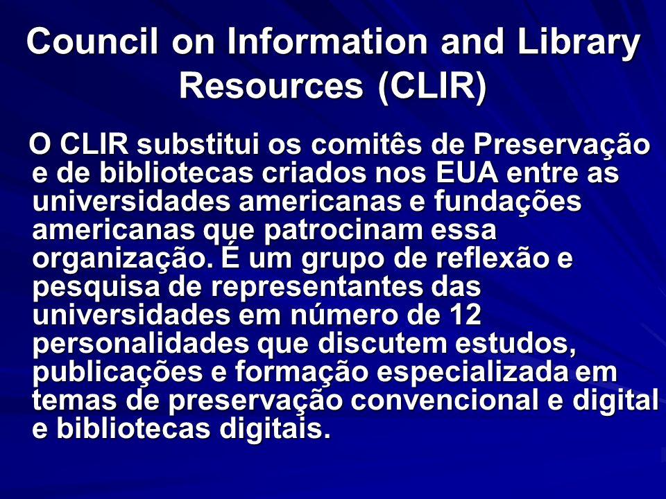 Council on Information and Library Resources (CLIR) O CLIR substitui os comitês de Preservação e de bibliotecas criados nos EUA entre as universidades