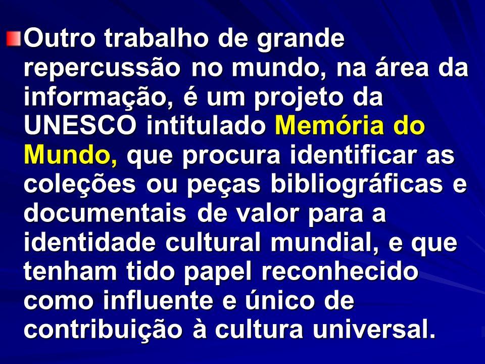 Outro trabalho de grande repercussão no mundo, na área da informação, é um projeto da UNESCO intitulado Memória do Mundo, que procura identificar as c