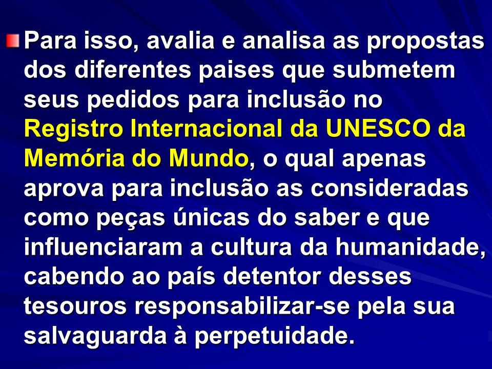Para isso, avalia e analisa as propostas dos diferentes paises que submetem seus pedidos para inclusão no Registro Internacional da UNESCO da Memória