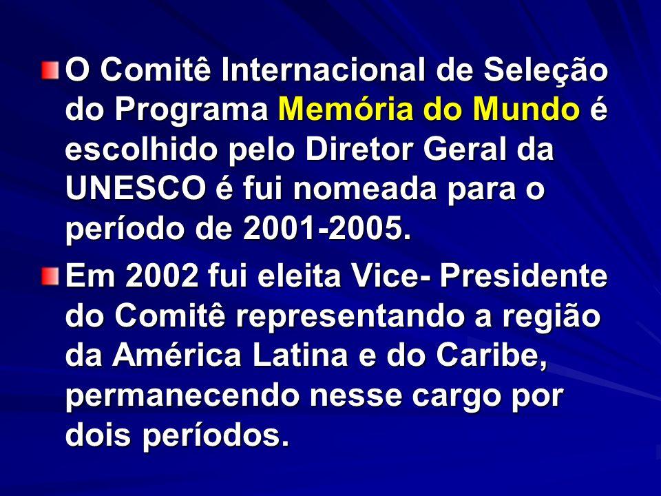 O Comitê Internacional de Seleção do Programa Memória do Mundo é escolhido pelo Diretor Geral da UNESCO é fui nomeada para o período de 2001-2005. Em