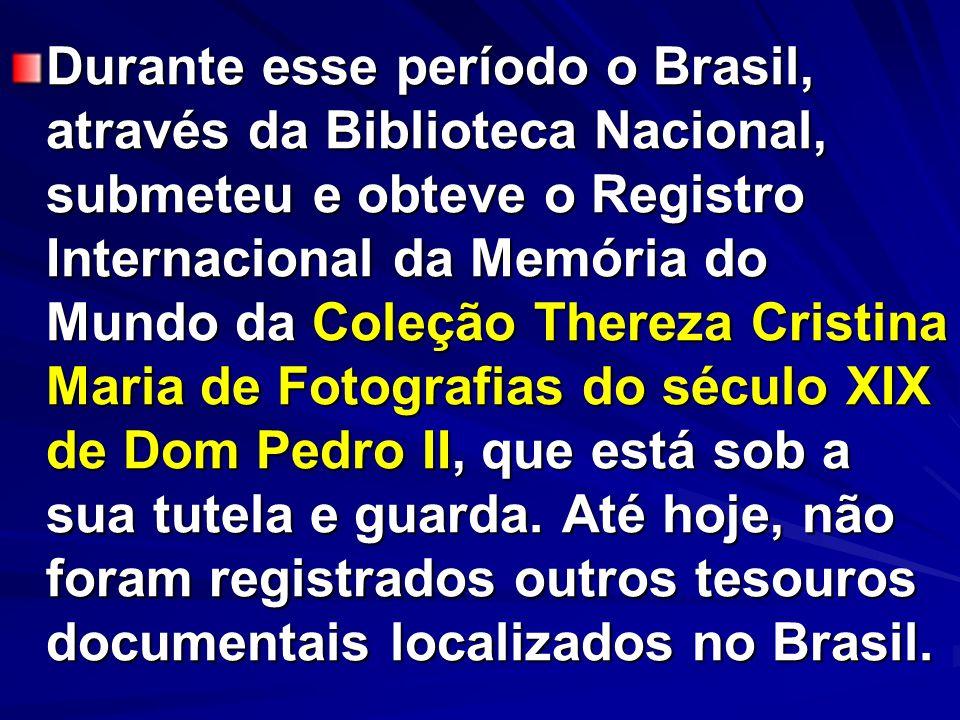 Durante esse período o Brasil, através da Biblioteca Nacional, submeteu e obteve o Registro Internacional da Memória do Mundo da Coleção Thereza Crist