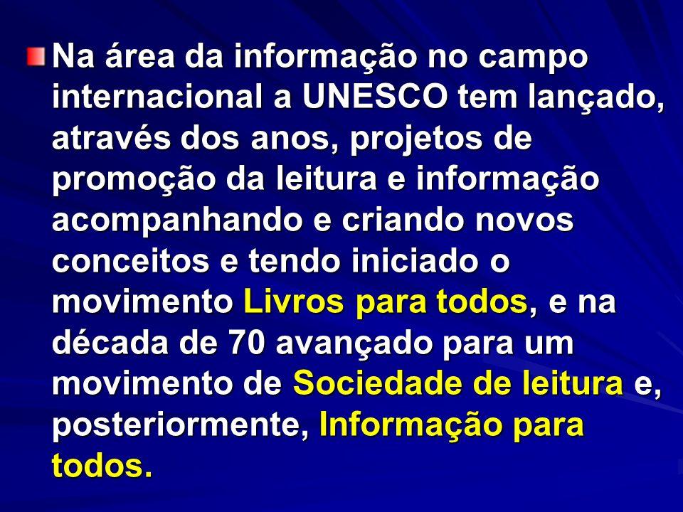 Na área da informação no campo internacional a UNESCO tem lançado, através dos anos, projetos de promoção da leitura e informação acompanhando e crian