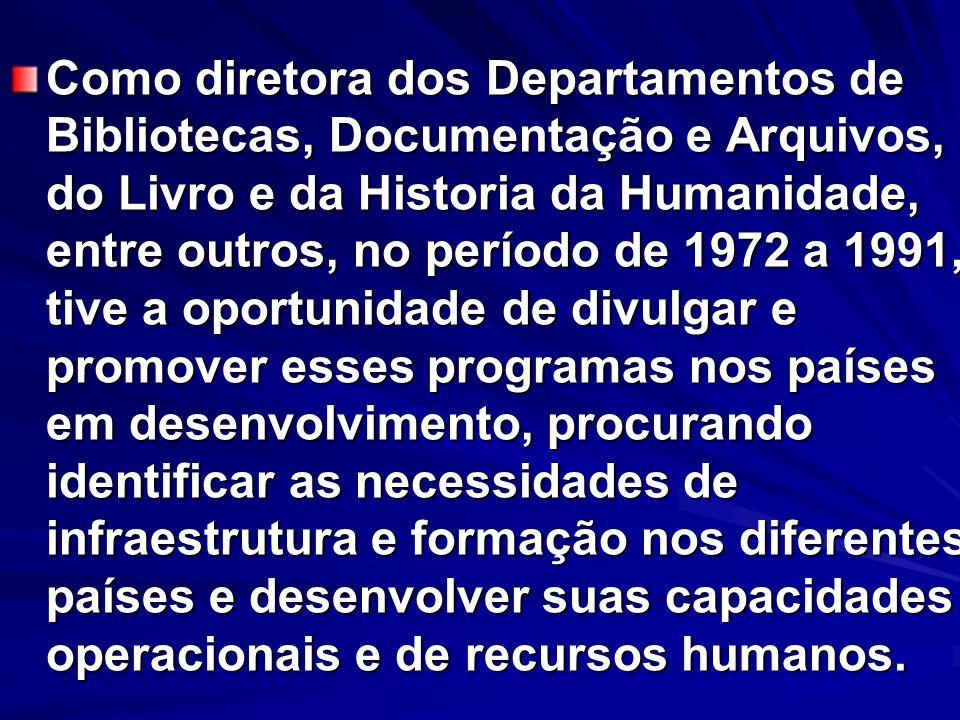 Como diretora dos Departamentos de Bibliotecas, Documentação e Arquivos, do Livro e da Historia da Humanidade, entre outros, no período de 1972 a 1991