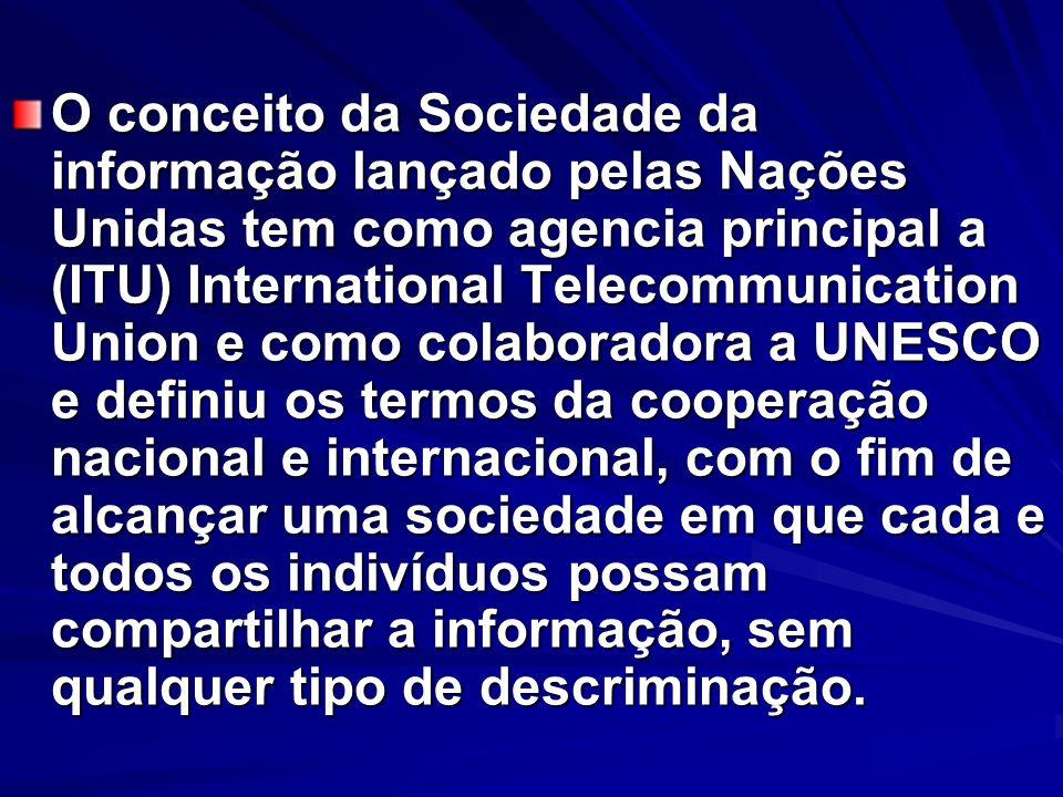 O conceito da Sociedade da informação lançado pelas Nações Unidas tem como agencia principal a (ITU) International Telecommunication Union e como cola