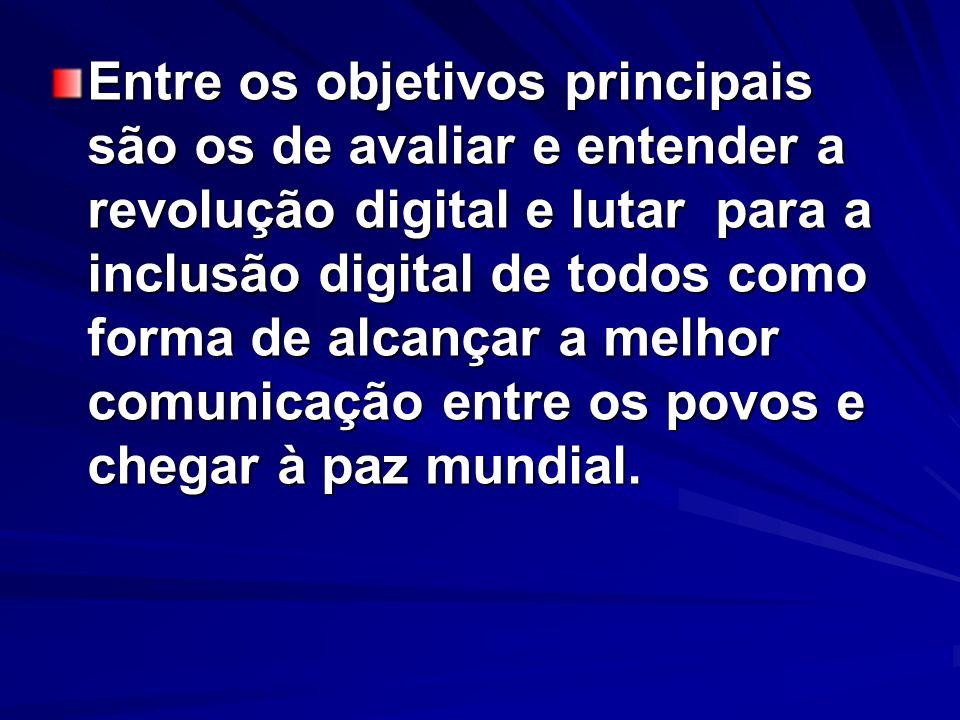 Entre os objetivos principais são os de avaliar e entender a revolução digital e lutar para a inclusão digital de todos como forma de alcançar a melho