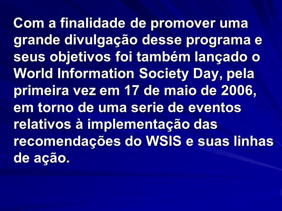 Com a finalidade de promover uma grande divulgação desse programa e seus objetivos foi também lançado o World Information Society Day, pela primeira v