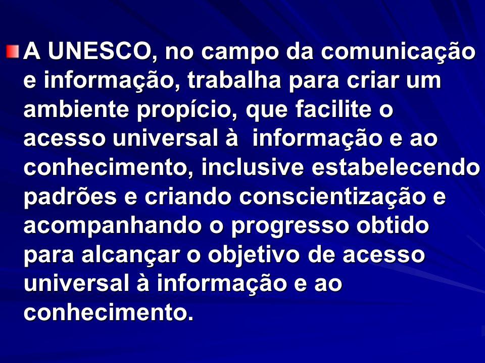 A UNESCO, no campo da comunicação e informação, trabalha para criar um ambiente propício, que facilite o acesso universal à informação e ao conhecimen