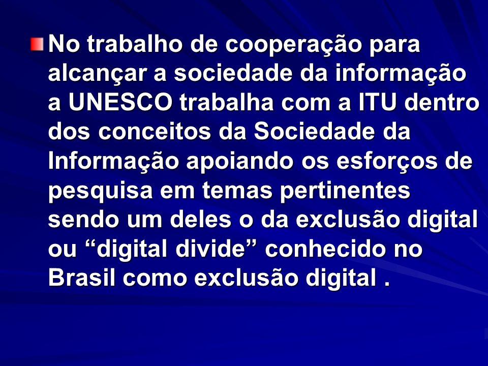 No trabalho de cooperação para alcançar a sociedade da informação a UNESCO trabalha com a ITU dentro dos conceitos da Sociedade da Informação apoiando
