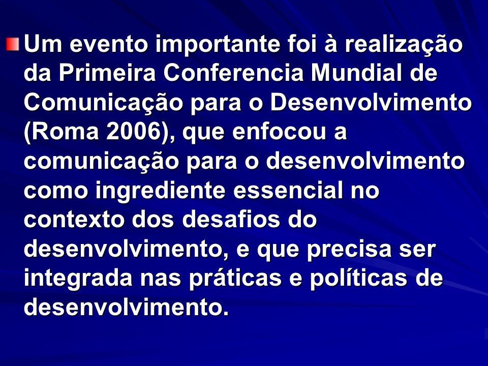 Um evento importante foi à realização da Primeira Conferencia Mundial de Comunicação para o Desenvolvimento (Roma 2006), que enfocou a comunicação par