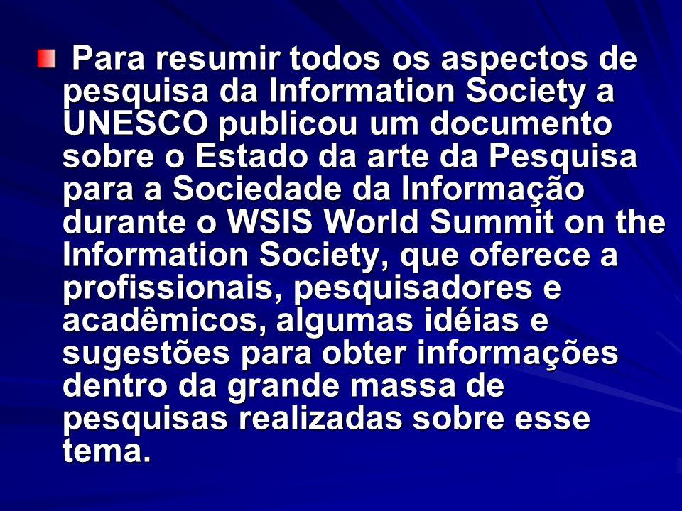 Para resumir todos os aspectos de pesquisa da Information Society a UNESCO publicou um documento sobre o Estado da arte da Pesquisa para a Sociedade d