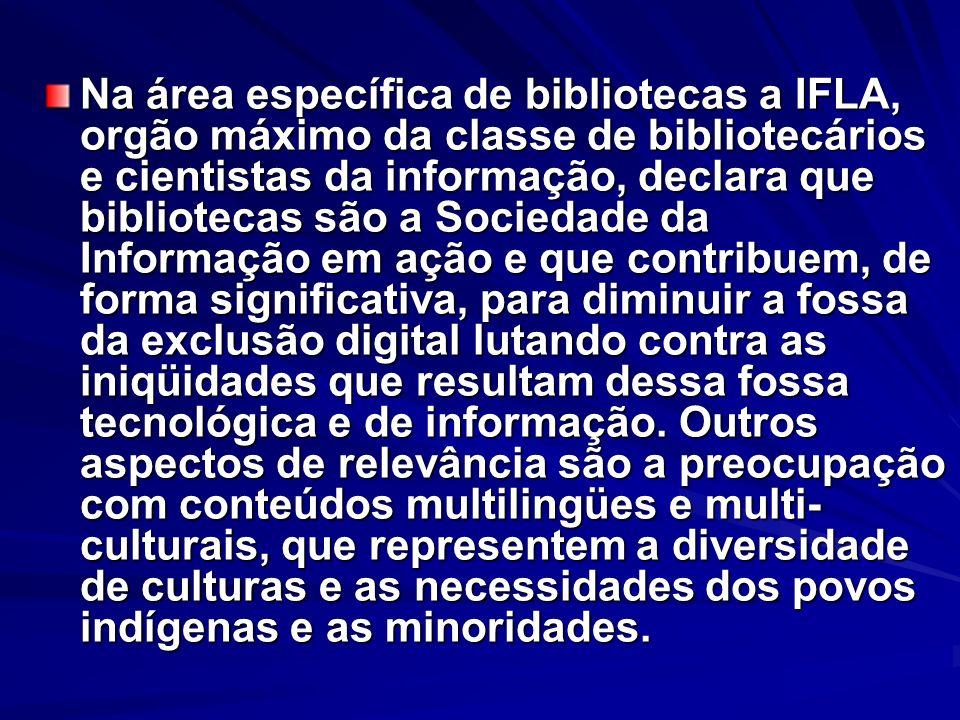 Na área específica de bibliotecas a IFLA, orgão máximo da classe de bibliotecários e cientistas da informação, declara que bibliotecas são a Sociedade