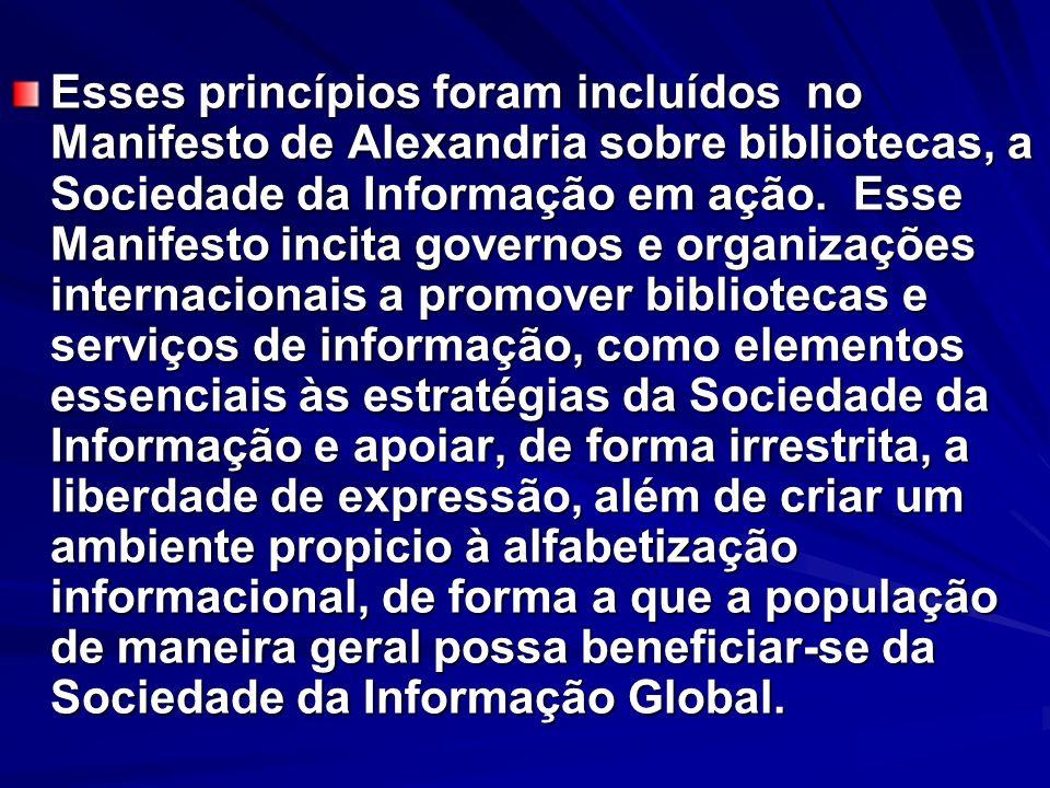 Esses princípios foram incluídos no Manifesto de Alexandria sobre bibliotecas, a Sociedade da Informação em ação. Esse Manifesto incita governos e org