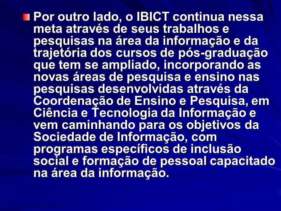 Por outro lado, o IBICT continua nessa meta através de seus trabalhos e pesquisas na área da informação e da trajetória dos cursos de pós-graduação qu