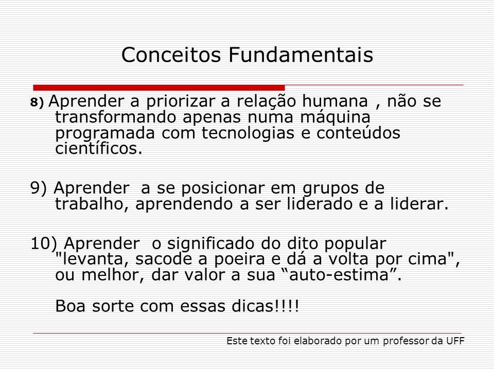 Conceitos Fundamentais 8) Aprender a priorizar a relação humana, não se transformando apenas numa máquina programada com tecnologias e conteúdos científicos.