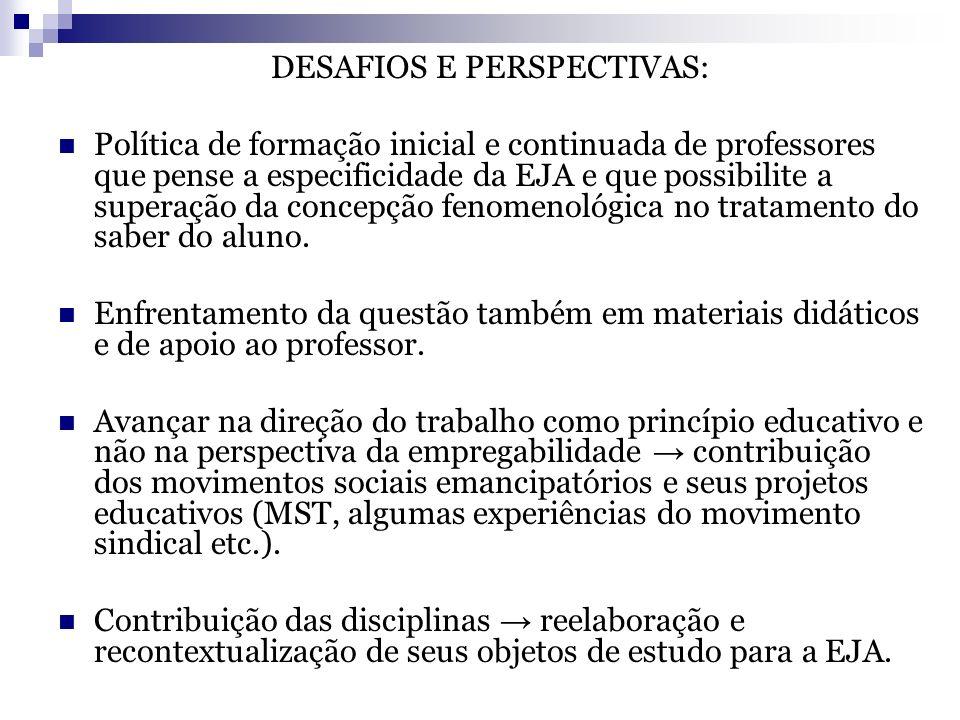 DESAFIOS E PERSPECTIVAS: Política de formação inicial e continuada de professores que pense a especificidade da EJA e que possibilite a superação da c