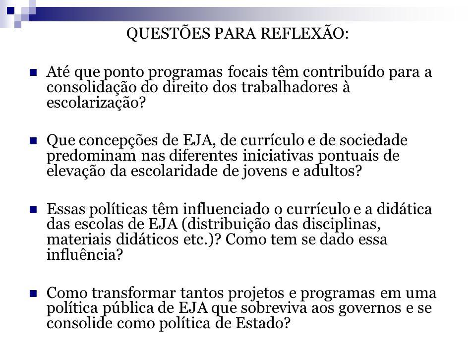QUESTÕES PARA REFLEXÃO: Até que ponto programas focais têm contribuído para a consolidação do direito dos trabalhadores à escolarização? Que concepçõe