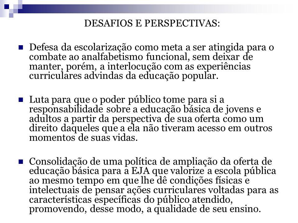 DESAFIOS E PERSPECTIVAS: Defesa da escolarização como meta a ser atingida para o combate ao analfabetismo funcional, sem deixar de manter, porém, a in