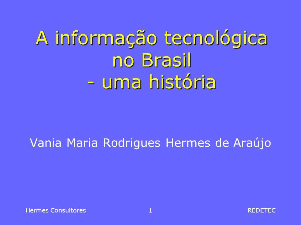 Hermes Consultores1REDETEC A informação tecnológica no Brasil - uma história Vania Maria Rodrigues Hermes de Araújo