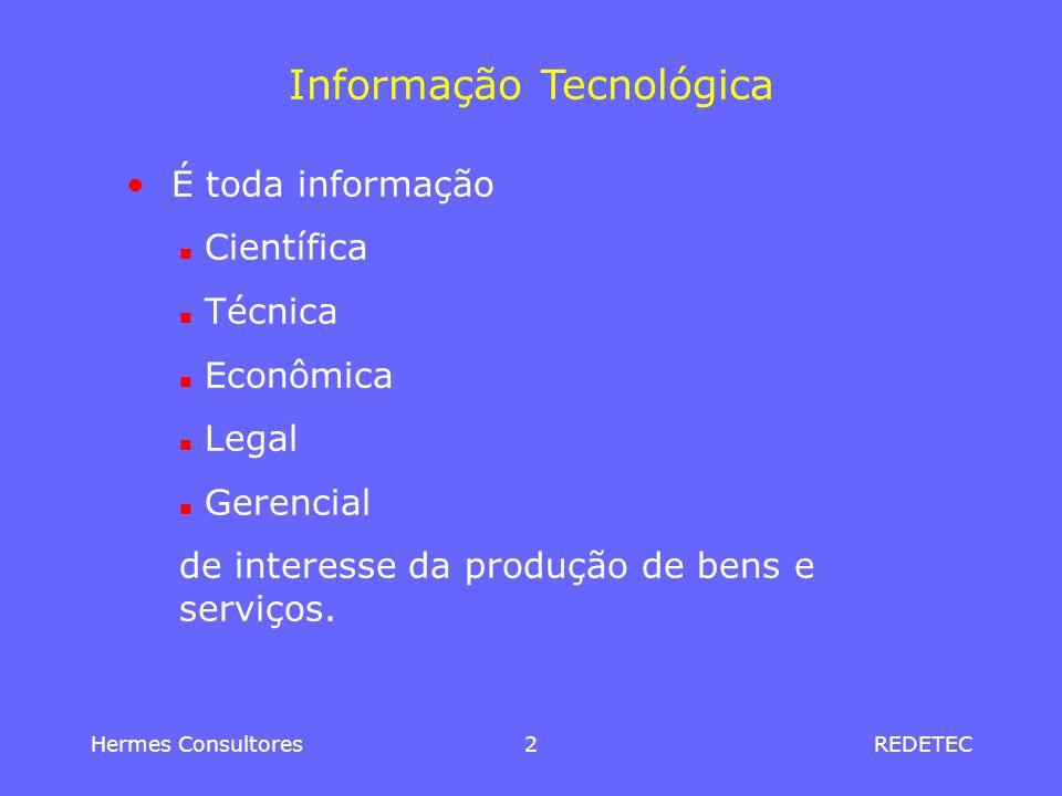 Hermes Consultores3REDETEC Informação Tecnológica Engloba tanto a informação necessária quanto a informação gerada nos processos de aquisição, inovação, transferência de tecnologia, metrologia, certificação de qualidade, normalização e de produção.