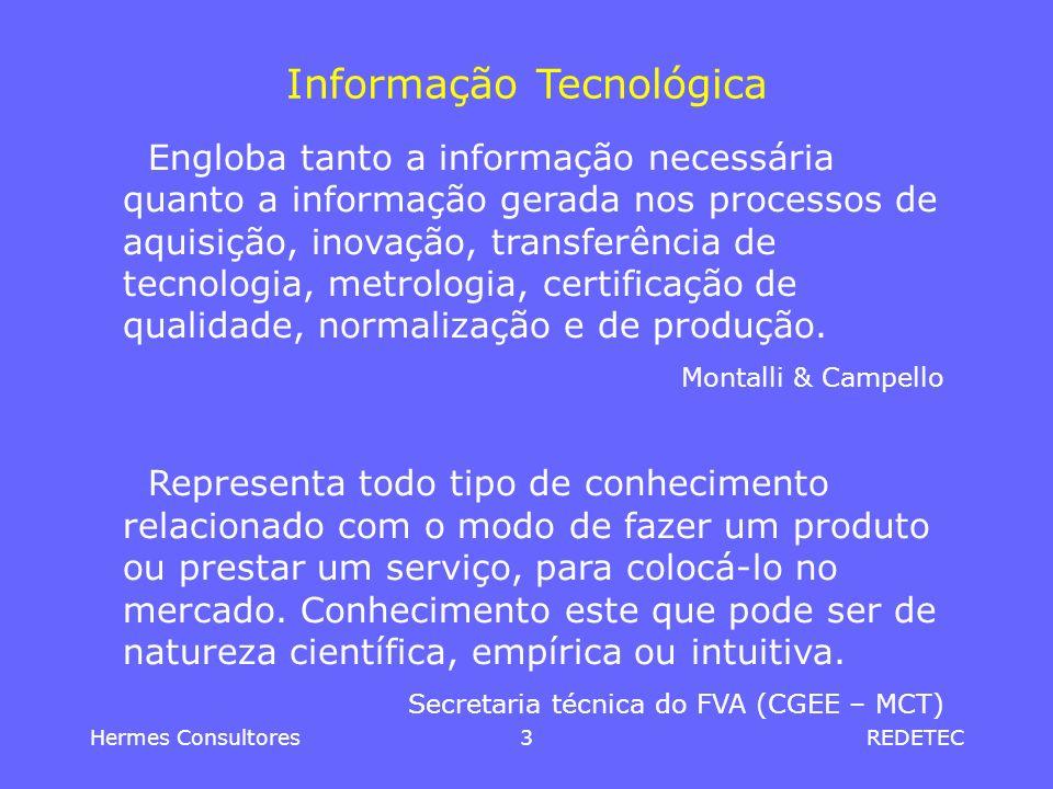 Hermes Consultores4REDETEC Informação Tecnológica Todo conhecimento de natureza técnica, econômica, mercadológica, gerencial, social etc, que, por sua aplicação, favoreça o progresso na forma de aperfeiçoamento e inovação.