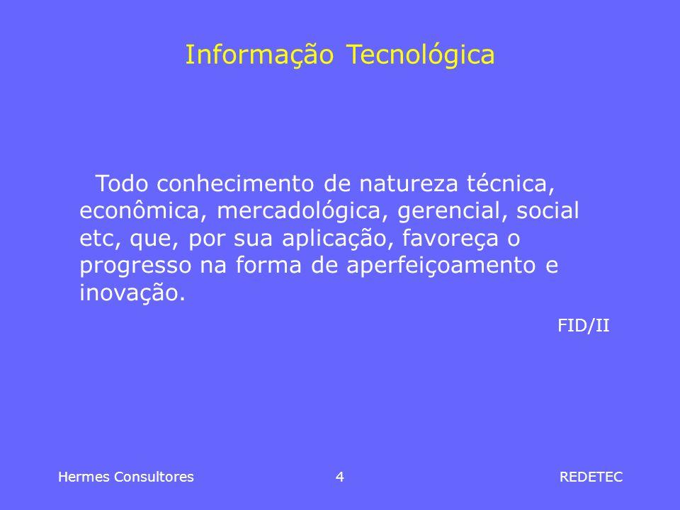 Hermes Consultores4REDETEC Informação Tecnológica Todo conhecimento de natureza técnica, econômica, mercadológica, gerencial, social etc, que, por sua