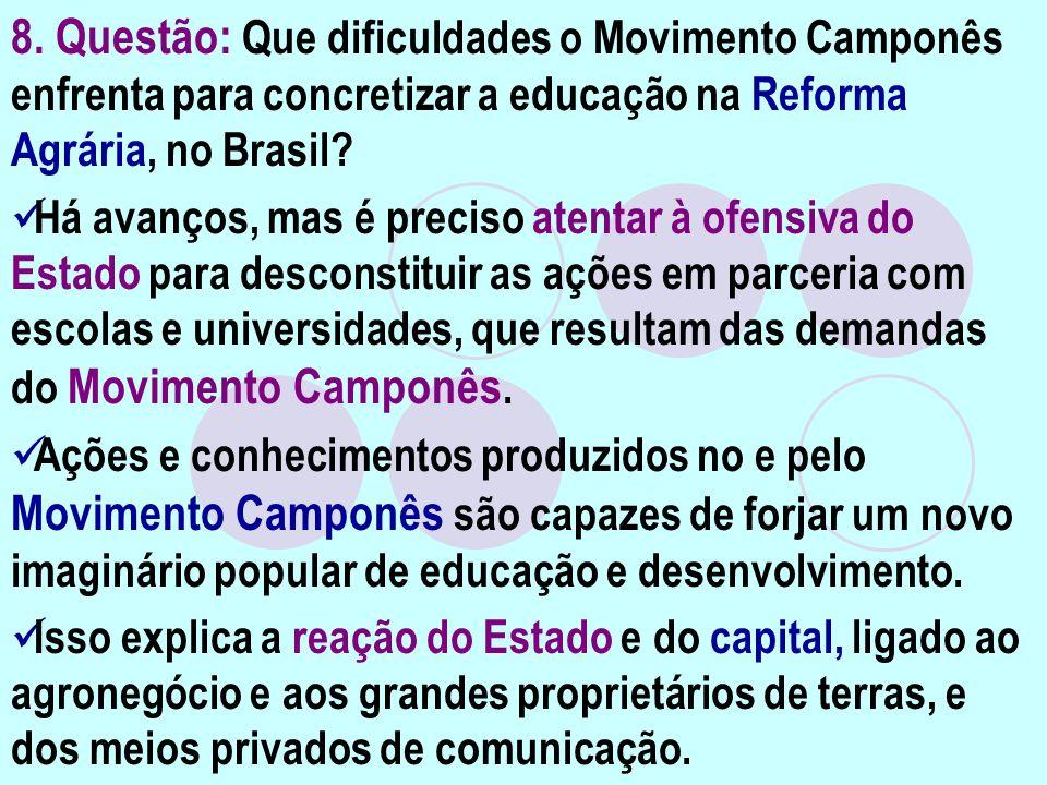 8. Questão: Que dificuldades o Movimento Camponês enfrenta para concretizar a educação na Reforma Agrária, no Brasil? Há avanços, mas é preciso atenta