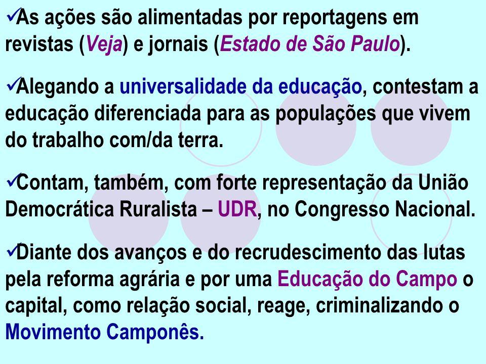 As ações são alimentadas por reportagens em revistas ( Veja ) e jornais ( Estado de São Paulo ). Alegando a universalidade da educação, contestam a ed
