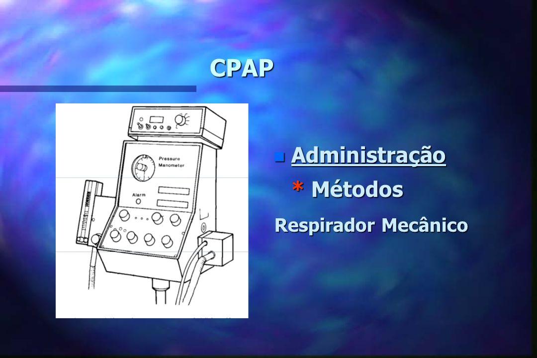 CPAP n Administração * Métodos : Método Gregory Obs : Sonda gástrica aberta Ar O2 Extremidade expiratória submersa em centrímetros de água