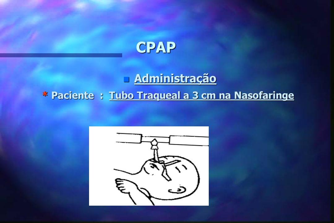 CPAP n Administração * Métodos Respirador Mecânico