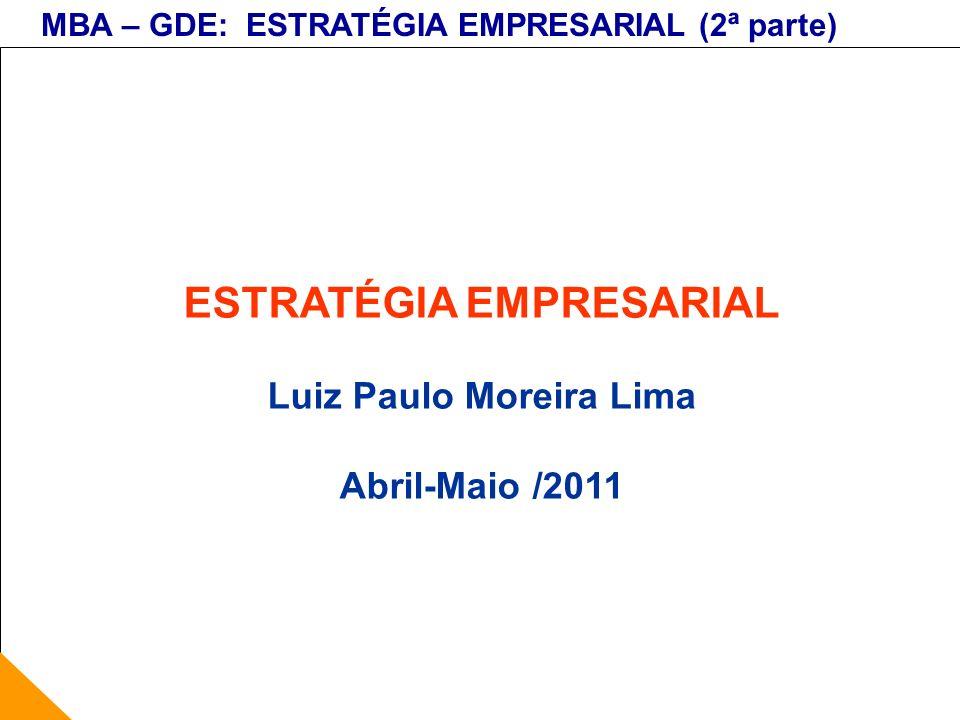 MBA – GDE: ESTRATÉGIA EMPRESARIAL (2ª parte) ESTRATÉGIA EMPRESARIAL Luiz Paulo Moreira Lima Abril-Maio /2011