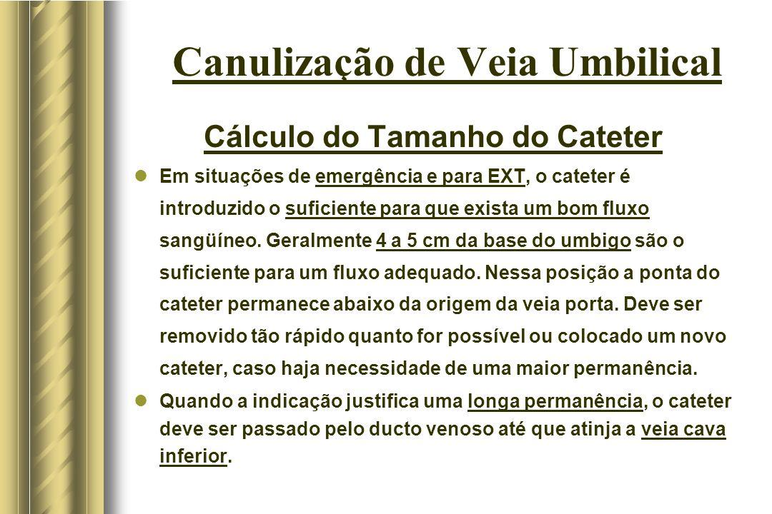 Canulização de Veia Umbilical Cálculo do Tamanho do Cateter Em situações de emergência e para EXT, o cateter é introduzido o suficiente para que exist