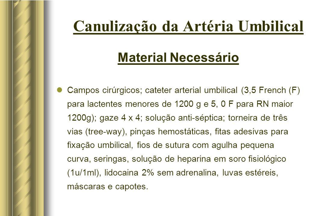 Canulização da Artéria Umbilical Material Necessário Campos cirúrgicos; cateter arterial umbilical (3,5 French (F) para lactentes menores de 1200 g e