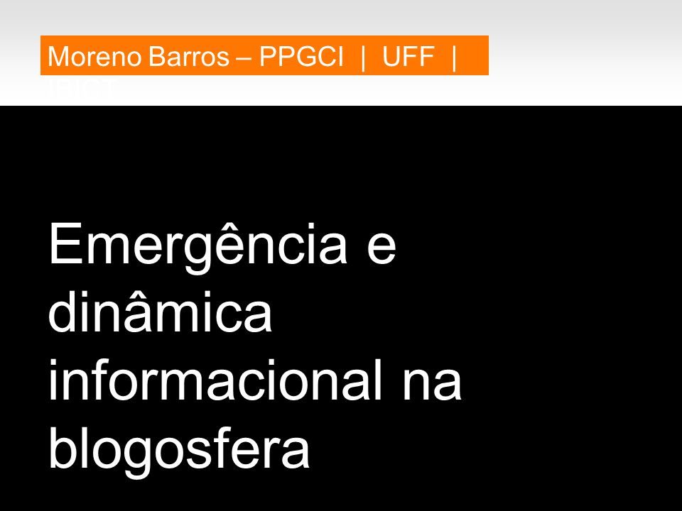 Emergência e dinâmica informacional na blogosfera Moreno Barros – PPGCI | UFF | IBICT