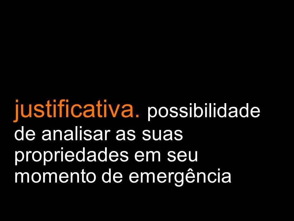 justificativa. possibilidade de analisar as suas propriedades em seu momento de emergência