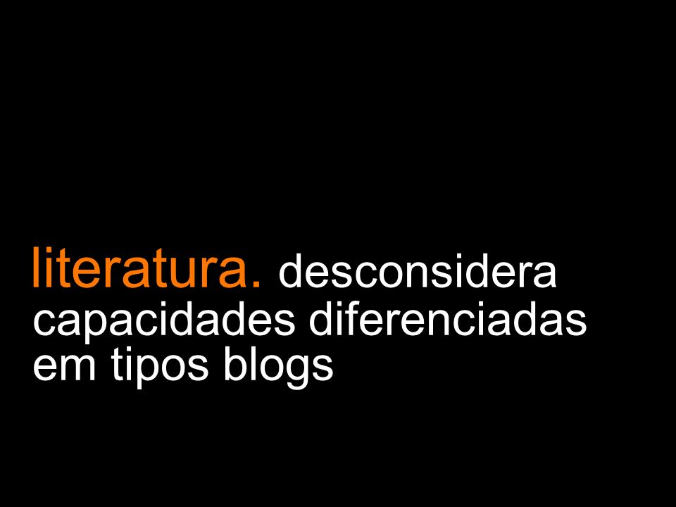literatura. desconsidera capacidades diferenciadas em tipos blogs