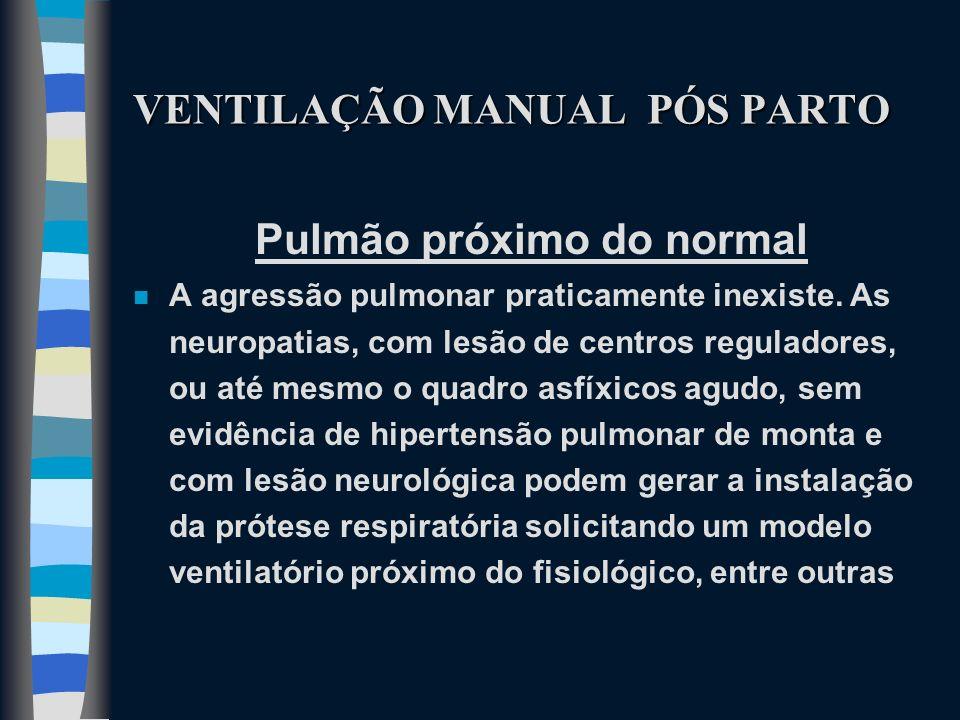 VENTILAÇÃO MANUAL PÓS PARTO Pulmão próximo do normal n A agressão pulmonar praticamente inexiste. As neuropatias, com lesão de centros reguladores, ou