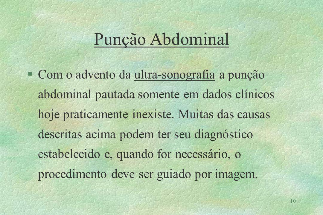 11 Punção Abdominal Complicações §Hematoma no sítio de inserção do cateter (mais comum).