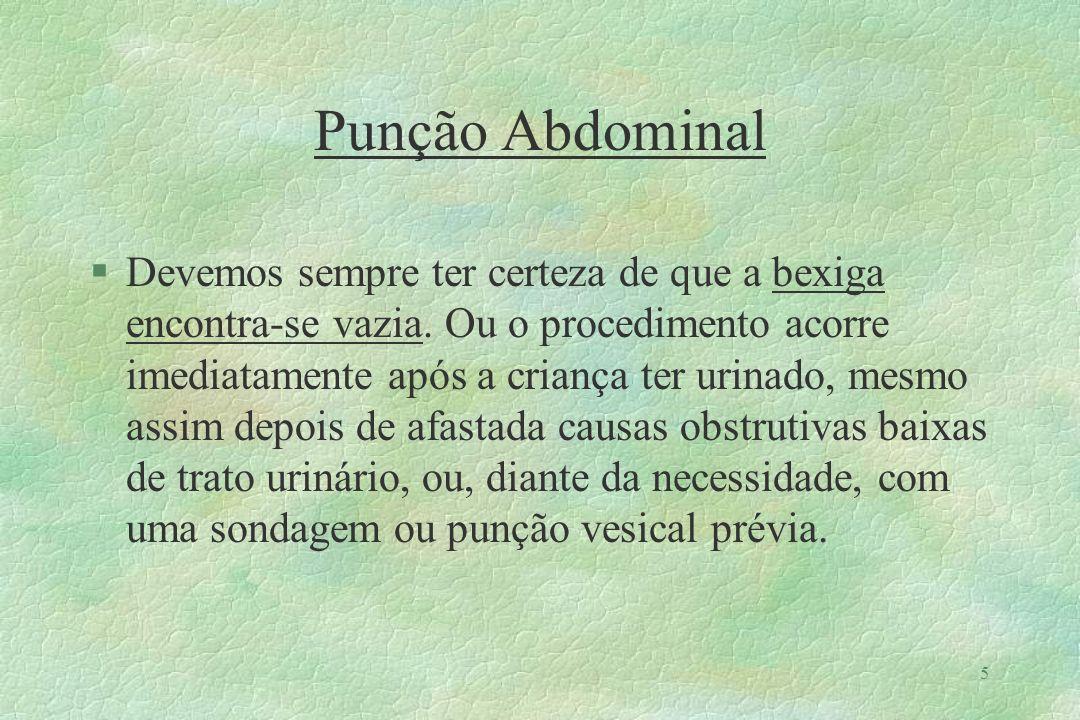 6 Punção Abdominal §A posição preferencial e a sentada, com o dorso apoiado em um coxim.