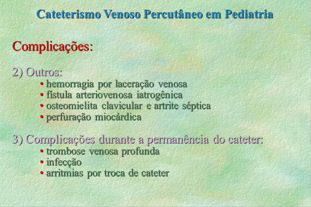 Complicações: 2) Outros: hemorragia por laceração venosa hemorragia por laceração venosa fístula arteriovenosa iatrogênica fístula arteriovenosa iatro