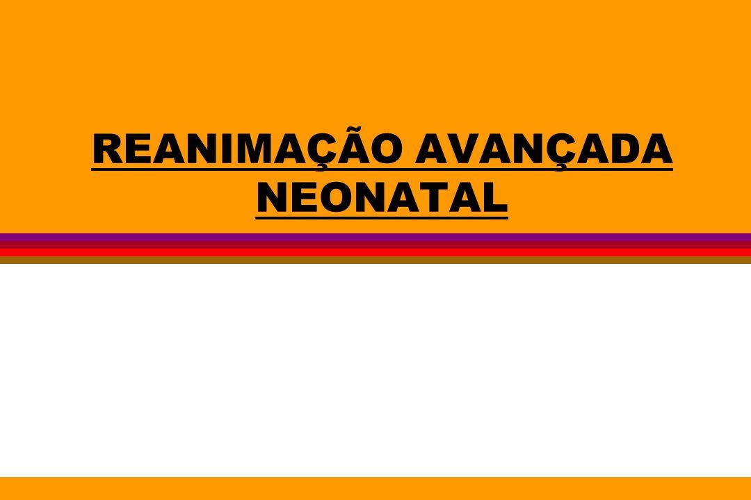 REANIMAÇÃO AVANÇADA NEONATAL l A FiO2 pode ser 60 – 95% quando adiciona-se um reservatório de O2 e uma válvula ou uma traquéia de 20 cm.