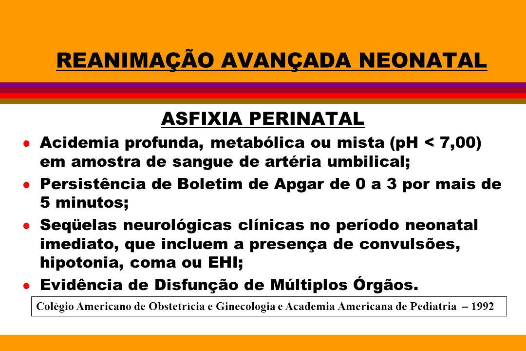 REANIMAÇÃO AVANÇADA NEONATAL ASFIXIA PERINATAL l Acidemia profunda, metabólica ou mista (pH < 7,00) em amostra de sangue de artéria umbilical; l Persi