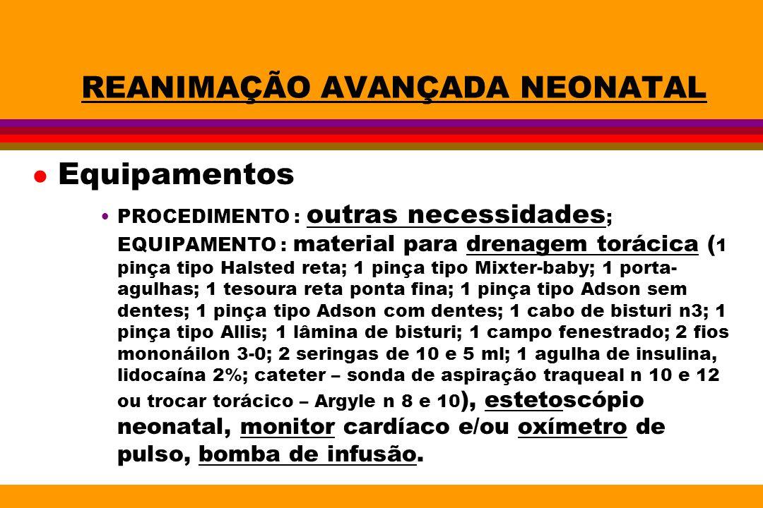 REANIMAÇÃO AVANÇADA NEONATAL l Equipamentos PROCEDIMENTO : outras necessidades ; EQUIPAMENTO : material para drenagem torácica ( 1 pinça tipo Halsted