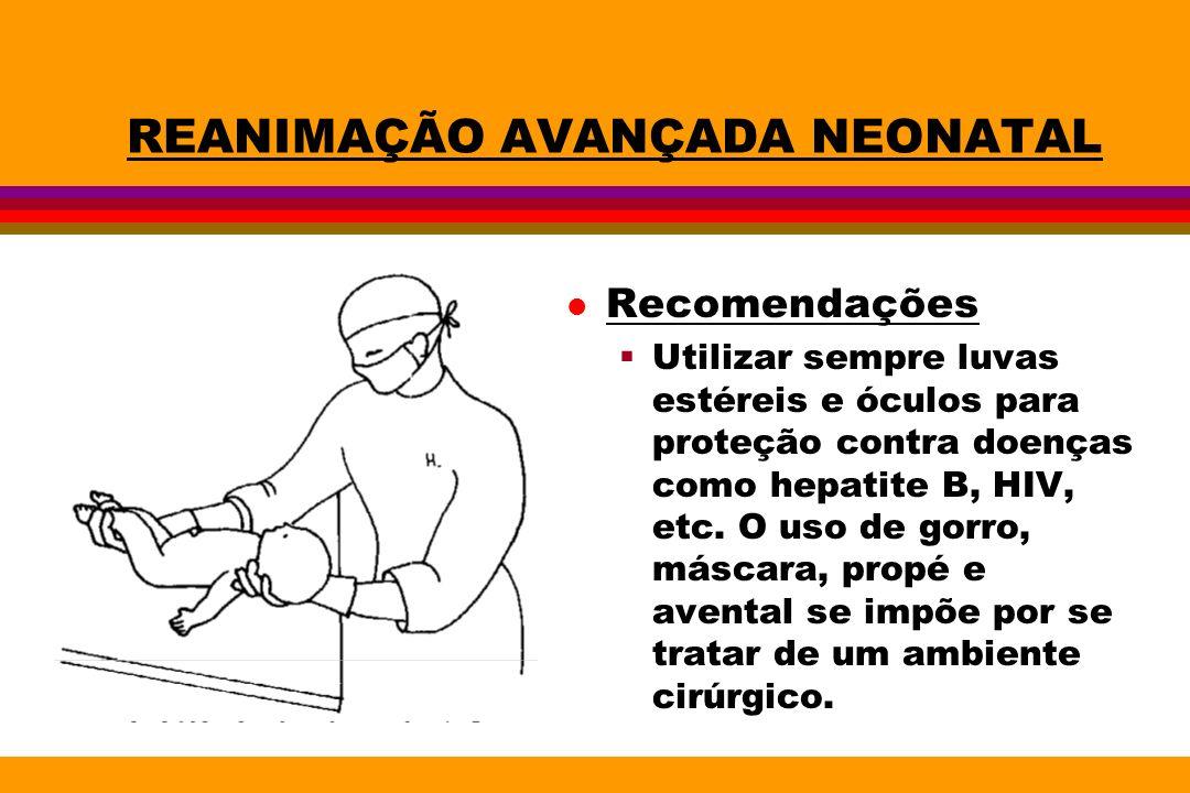 REANIMAÇÃO AVANÇADA NEONATAL l Recomendações Utilizar sempre luvas estéreis e óculos para proteção contra doenças como hepatite B, HIV, etc. O uso de