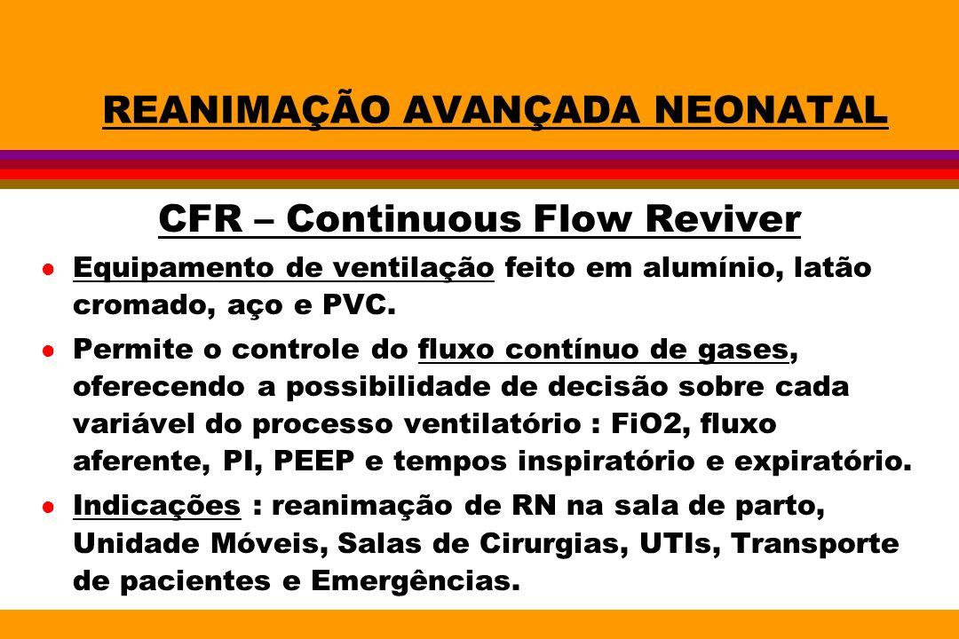 REANIMAÇÃO AVANÇADA NEONATAL CFR – Continuous Flow Reviver l Equipamento de ventilação feito em alumínio, latão cromado, aço e PVC. l Permite o contro