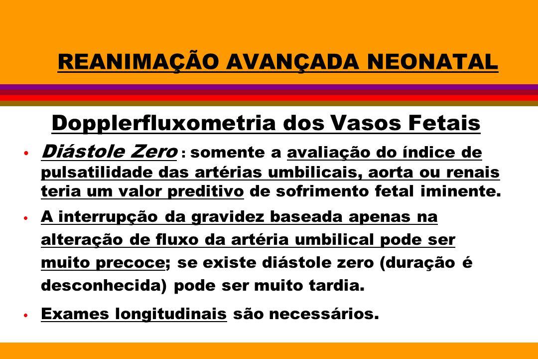 REANIMAÇÃO AVANÇADA NEONATAL Dopplerfluxometria dos Vasos Fetais Diástole Zero : somente a avaliação do índice de pulsatilidade das artérias umbilicai