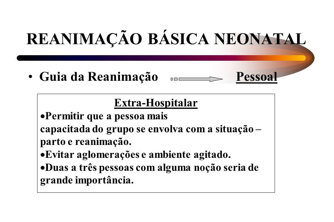 REANIMAÇÃO BÁSICA NEONATAL Guia da ReanimaçãoPessoal Extra-Hospitalar Permitir que a pessoa mais capacitada do grupo se envolva com a situação – parto