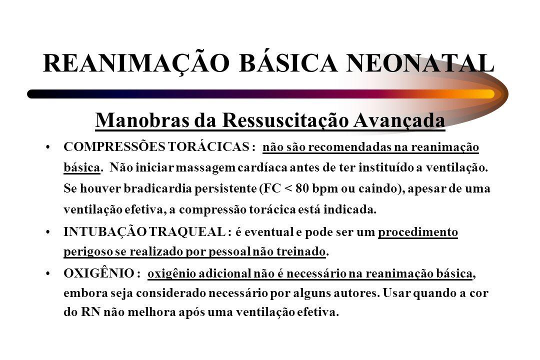 REANIMAÇÃO BÁSICA NEONATAL Manobras da Ressuscitação Avançada COMPRESSÕES TORÁCICAS : não são recomendadas na reanimação básica. Não iniciar massagem