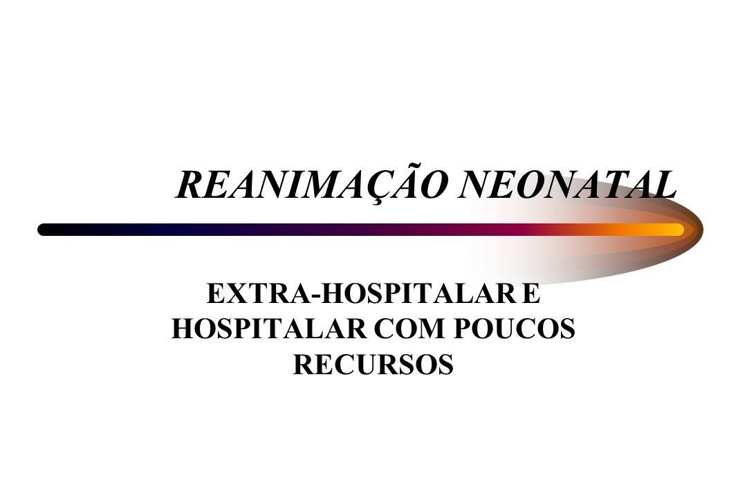 REANIMAÇÃO NEONATAL EXTRA-HOSPITALAR E HOSPITALAR COM POUCOS RECURSOS